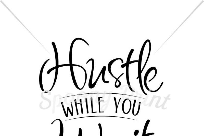 Free Hustle While You Wait Svg Free Svg Files Images Download