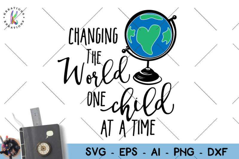 Changing the world One child at a time svg Teacher svg By