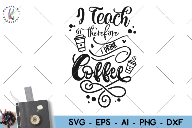 Free I Teach Therfore I Drink Coffee Svg Teacher Quote Svg Crafter File Best Free Svg Cut Files