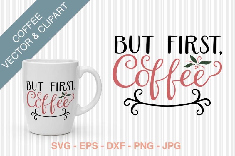 But First Coffee Svg Design Download Svg Files Quotes For Machine