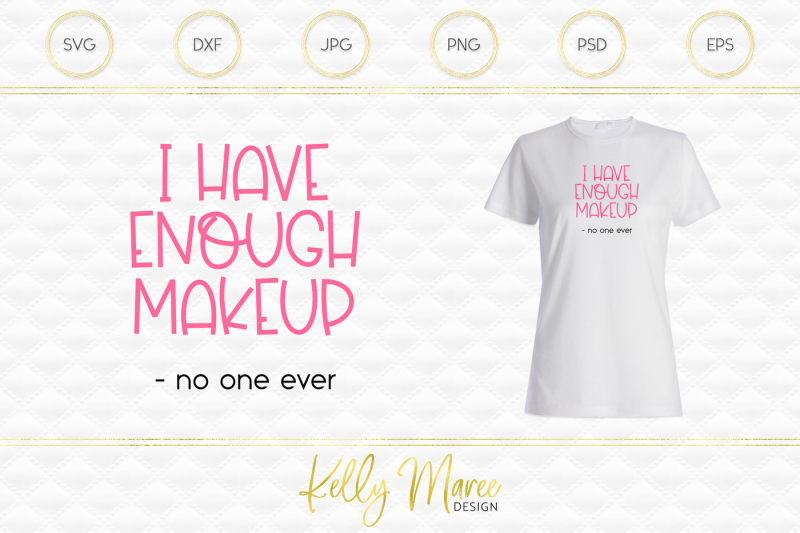 Free I Have Enough Makeup Said No One Ever Svg Cut File Crafter File