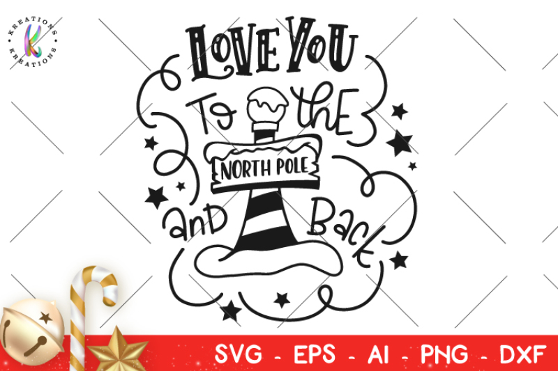 Love You To The North Pole And Back Svg Christmas Svg Hand Lettered Design Free Download Svg Files Family