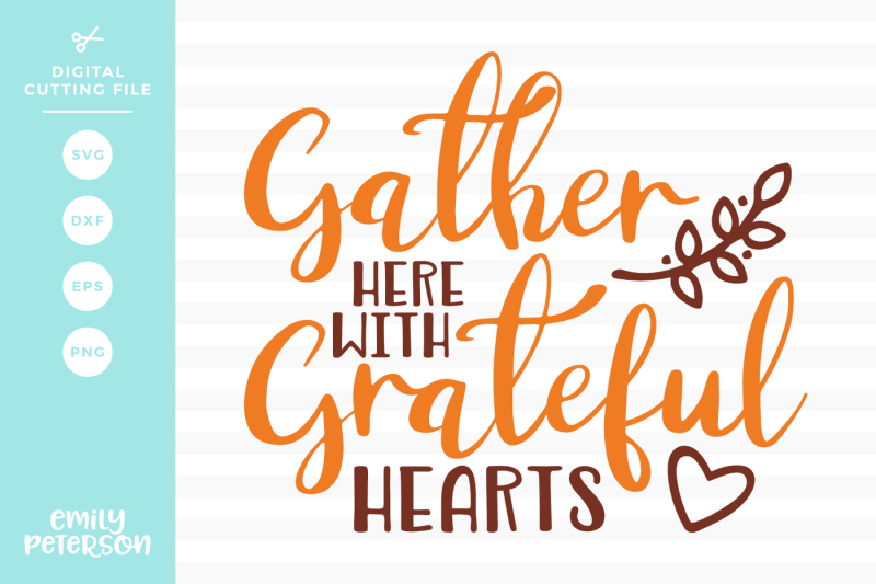 Free Gather Here With Grateful Hearts Svg Dxf Svg Free Svg File Cricut And Silhouette