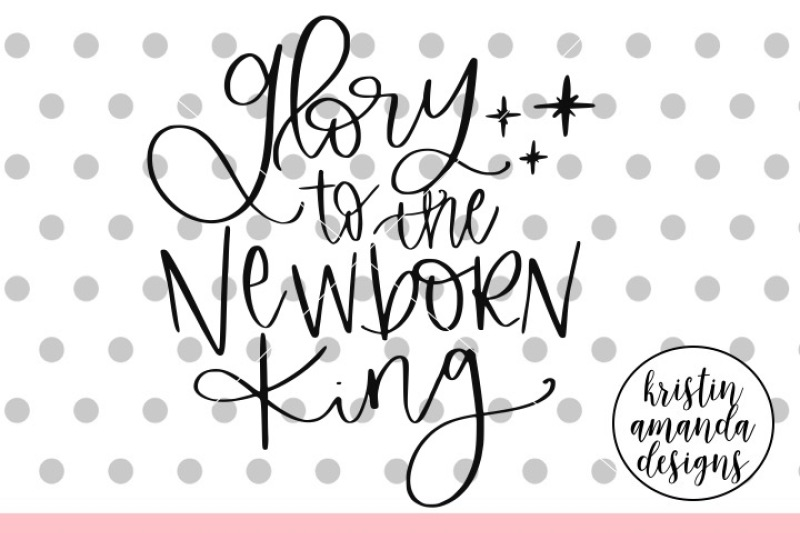 Glory To The Newborn King Svg Dxf Eps Png Cut File Cricut Silhouet By Kristin Amanda Designs Svg Cut Files Thehungryjpeg Com