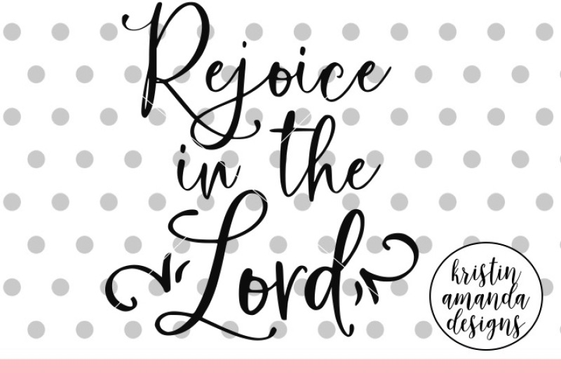 Rejoice In The Lord Svg Dxf Eps Png Cut File Cricut Silhouette