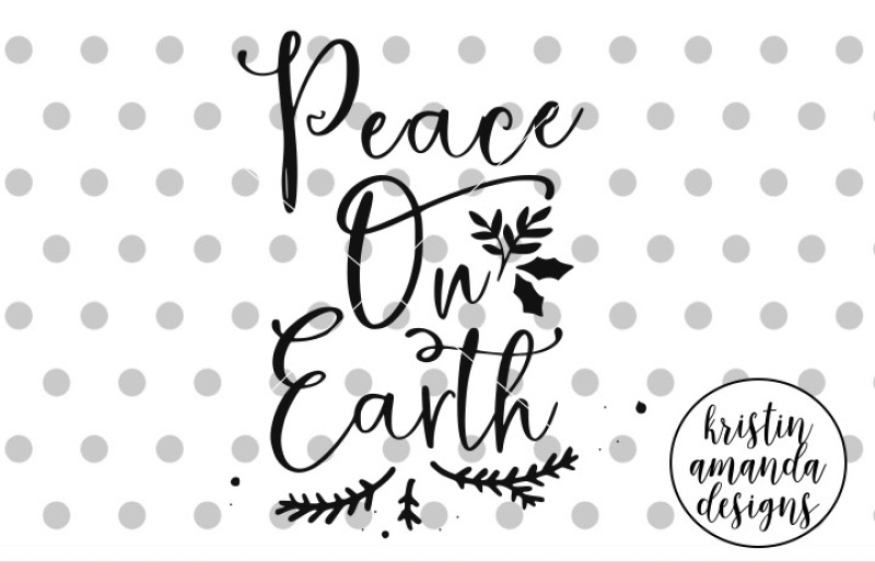 Peace On Earth Svg Dxf Eps Png Cut File Cricut Silhouette By