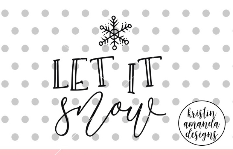 Let It Snow Svg Dxf Eps Png Cut File Cricut Silhouette By