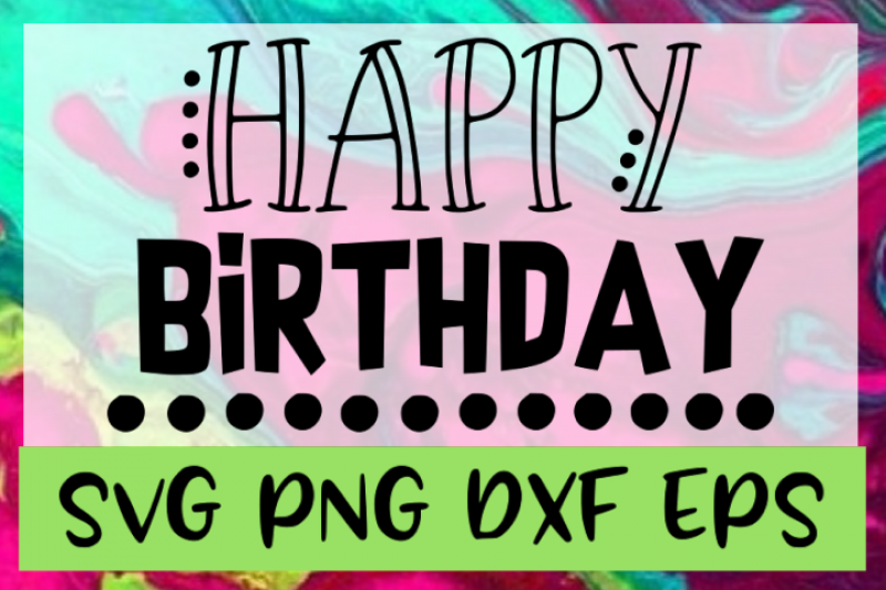 happy birthday svg png dxf eps design    cut files by