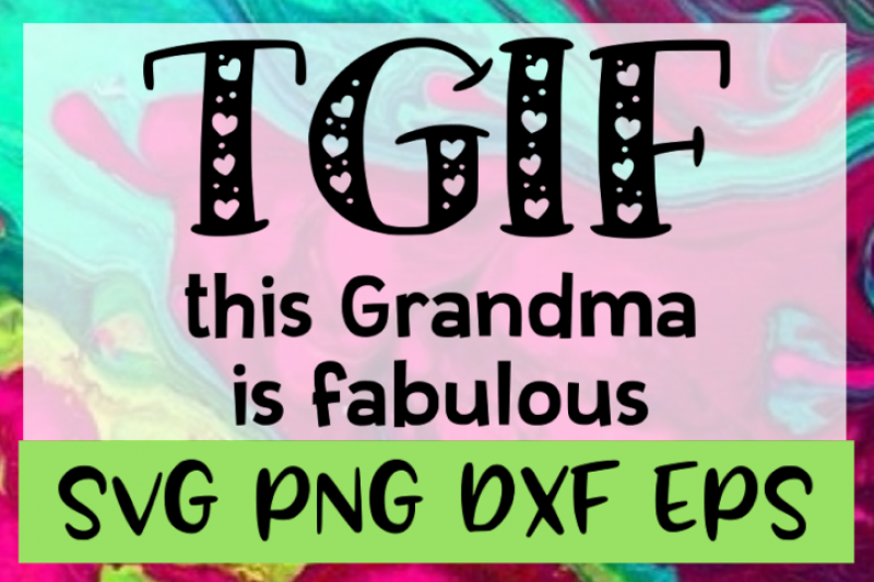 Tgif This Grandma Is Fabulous Svg Png Dxf Eps Design Cut Files