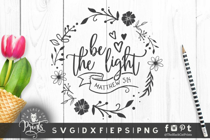 Be The Light Floral Svg Dxf Eps Png By Theblackcatprints