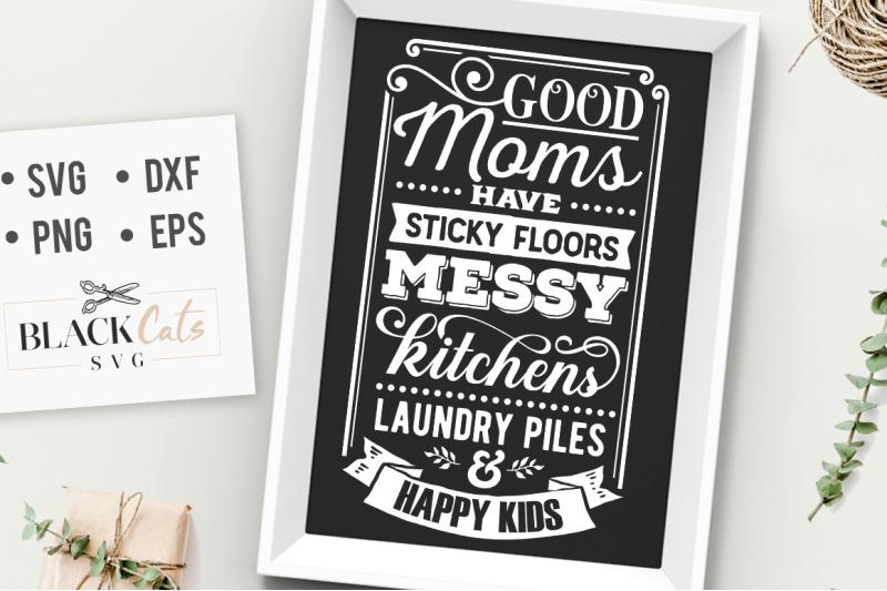 Good Moms Have Sticky Floors Svg By Blackcatssvg Thehungryjpeg Com