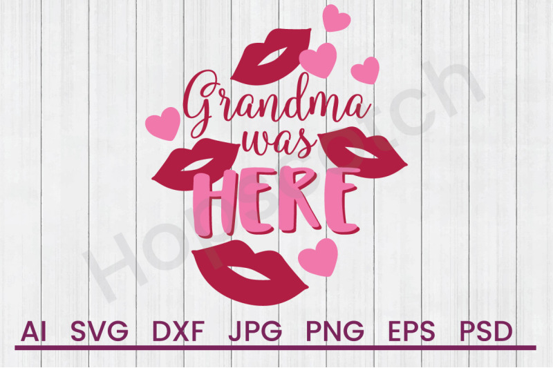 Grandma Was Here Svg File Dxf File By Hopscotch Designs