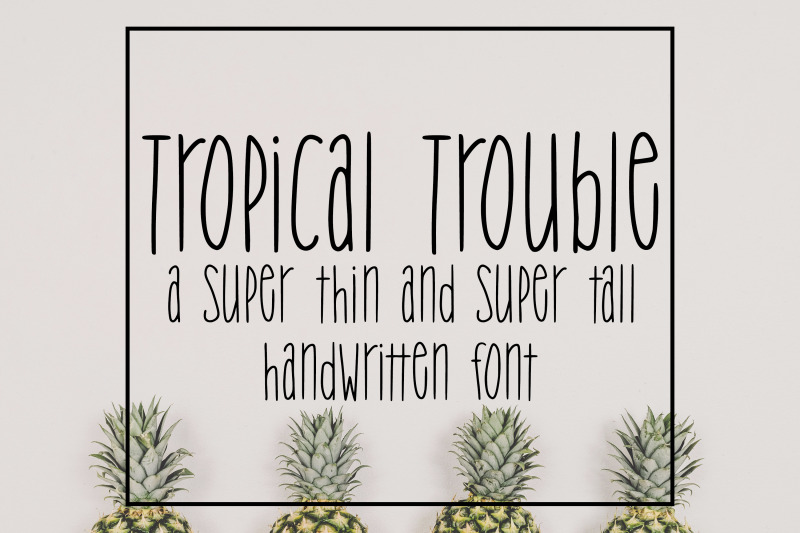 Tropical Trouble A Super Thin And Super Tall Handwritten Font By