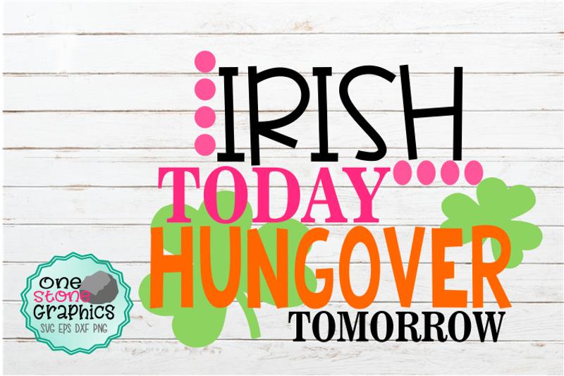Irish Today Hungover Tomorrow Svg Irish Svg By Onestonegraphics