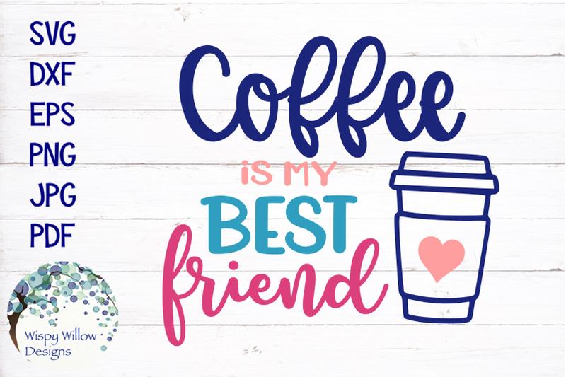 Coffee Is My Best Friend By Wispy Willow Designs Thehungryjpeg Com