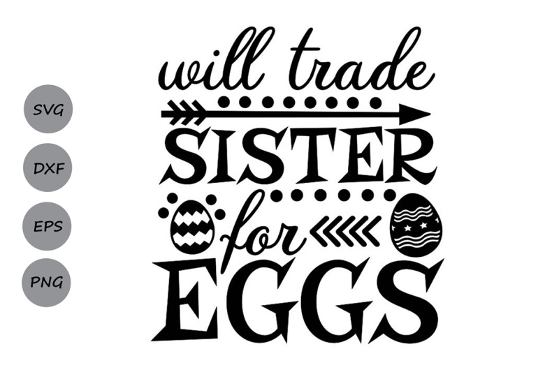 Will Trade Sister For Eggs Svg Easter Svg Easter Eggs Svg By