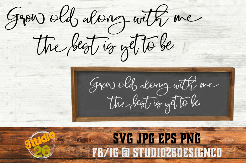 Grow Old Along With Me The Best Is Yet To Be Svg Png Eps By