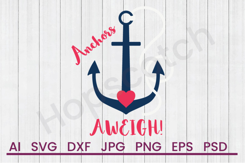 Anchors Aweigh Svg File Dxf File By Hopscotch Designs