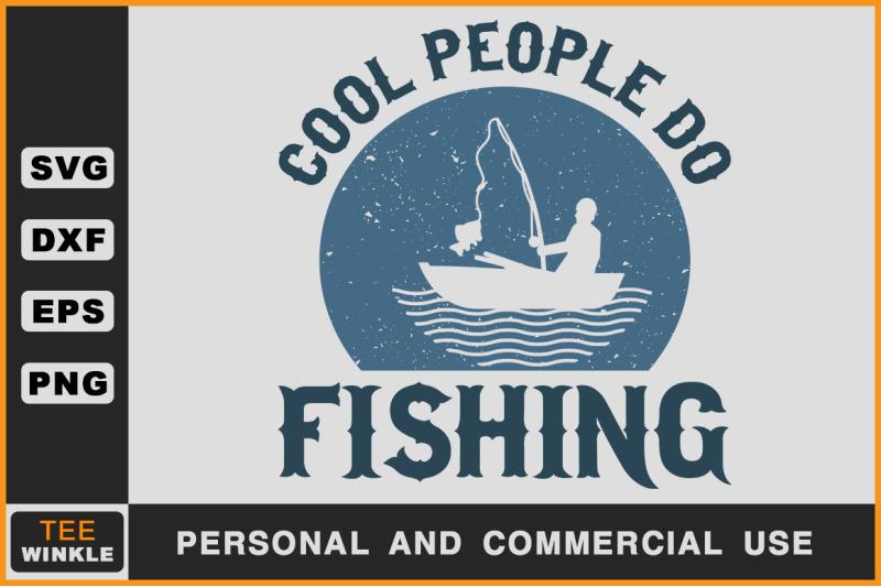 Cool People Do Fishing By Teewinkle Thehungryjpeg Com