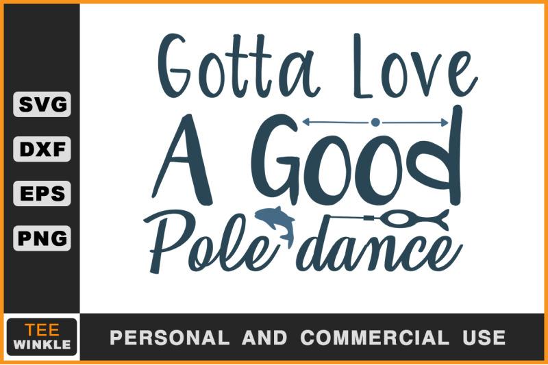 Gotta Love A Good Pole Dance Fishing T Shirt By Teewinkle