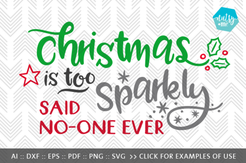 Free Christmas Is Too Sparkly Svg Png Vector Cut File Crafter File Free Svg Design S Purpose Is To Be A Creative Resource
