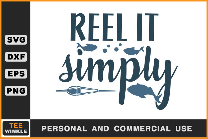 Reel It Simply Fishing T Shirt Fishing Svg By Teewinkle