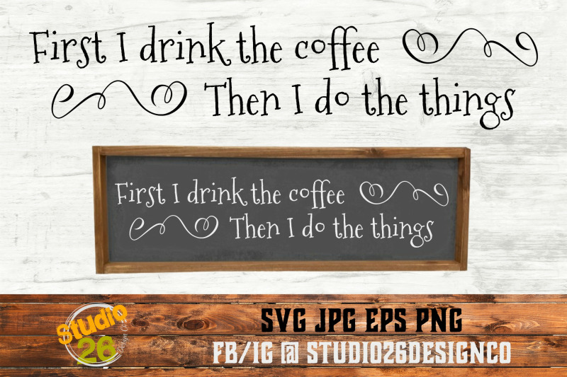 First I Drink The Coffee Then I Do The Things Svg Eps Png By