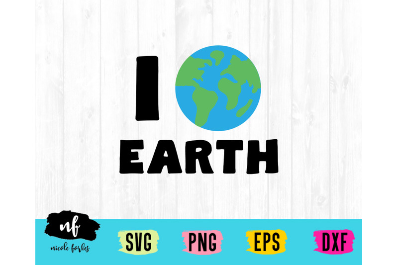 I Love Earth Svg Cut File By Nicole Forbes Designs Thehungryjpeg Com
