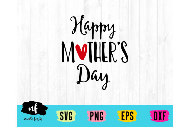 Happy Mother S Day Svg Cut File By Nicole Forbes Designs