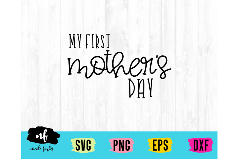 First Mother S Day Svg Cut File By Nicole Forbes Designs