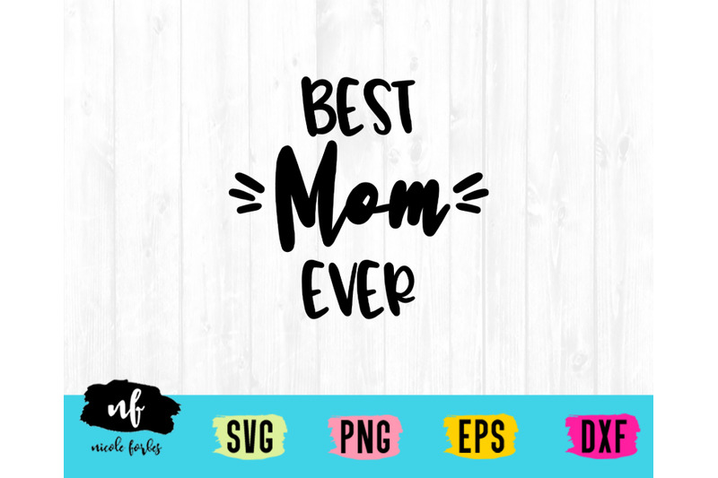 Best Mom Ever Svg Cut File By Nicole Forbes Designs