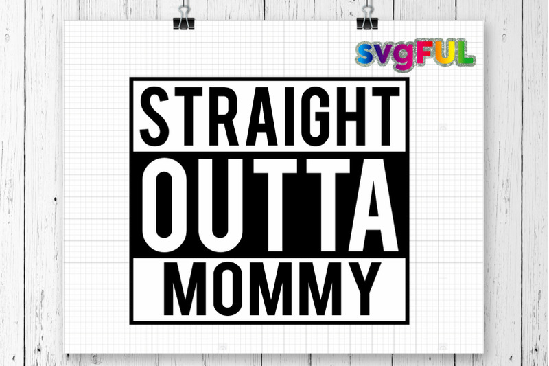 3370c40b6 Straight Outta Of Mommy SVG, Straight Out Of Mommy Svg, Mom SVG, Newbo