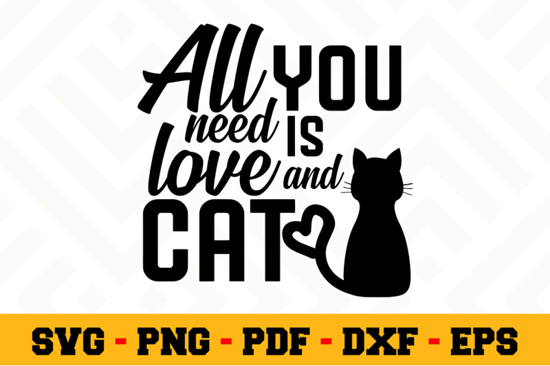 All You Need Is Love And Cat Svg Cat Lover Svg Cut File N006 By