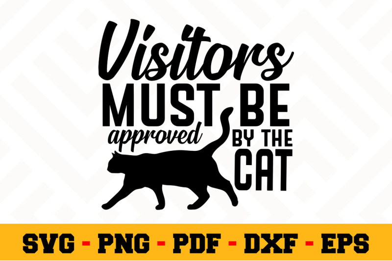 Visitors Must Be Approved By The Cat Svg Cat Lover Svg Cut File