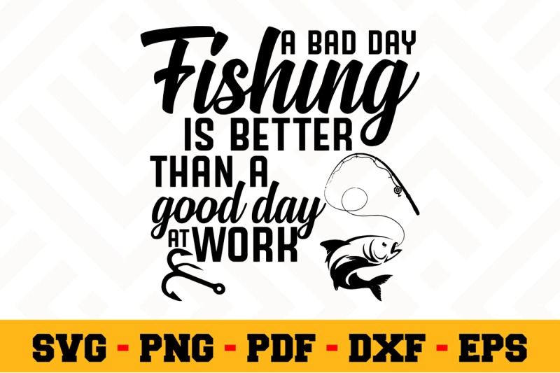 Download A Bad Day Fishing Is Better Than A Svg Fishing Svg Cut File N070 By Svgartsy Thehungryjpeg Com