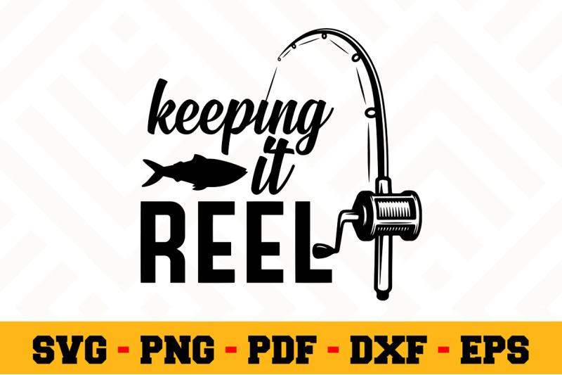 Download Keeping It Reel Svg Fishing Svg Cut File N072 By Svgartsy Thehungryjpeg Com