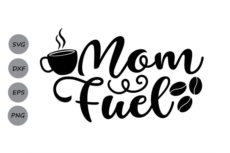 Mom Fuel Svg Mom Life Svg Mother S Day Svg Mom Svg Coffee Svg