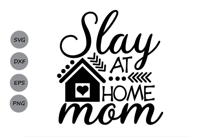 Slay At Home Mom Svg Mother S Day Svg Mom Life Svg Mom Svg By