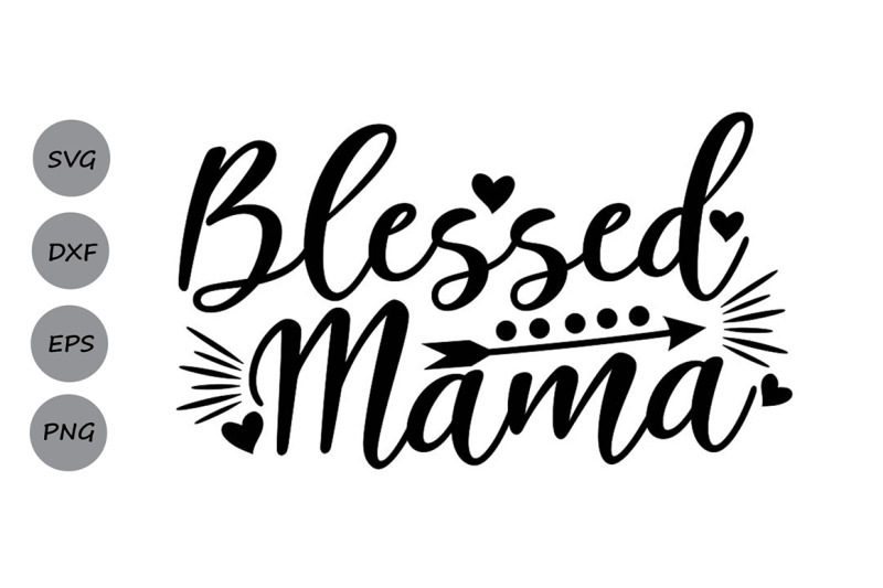 Blessed Mama Svg Mother S Day Svg Mom Svg Mom Life Svg Mother