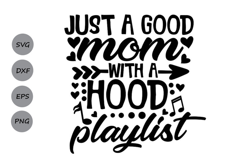 Just A Good Mom With A Hood Playlist Svg Mother S Day Svg Mom