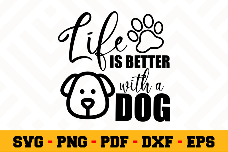 Life Is Better With A Dog Svg Dog Lover Svg Cut File N117 By Svgartsy Thehungryjpeg Com