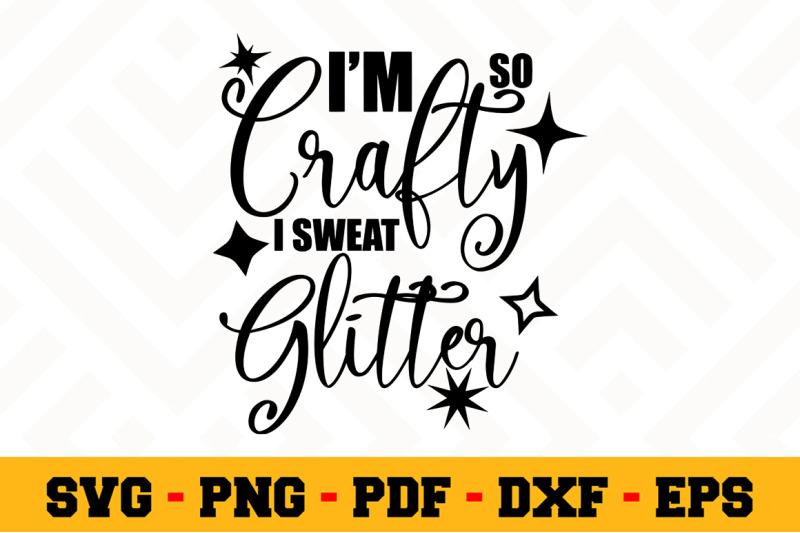 I M So Crafty I Sweat Glitter Svg Crafting Svg Cut File N145 By Svgartsy Thehungryjpeg Com