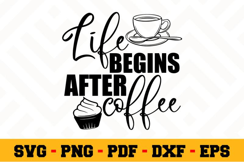 Life Begins After Coffee Svg Coffee Svg Cut File N161 By Svgartsy
