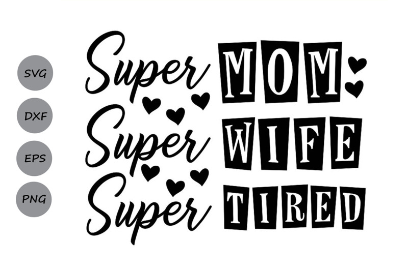 Super Mom Super Wife Super Tired Svg Mom Life Svg Mother S Day