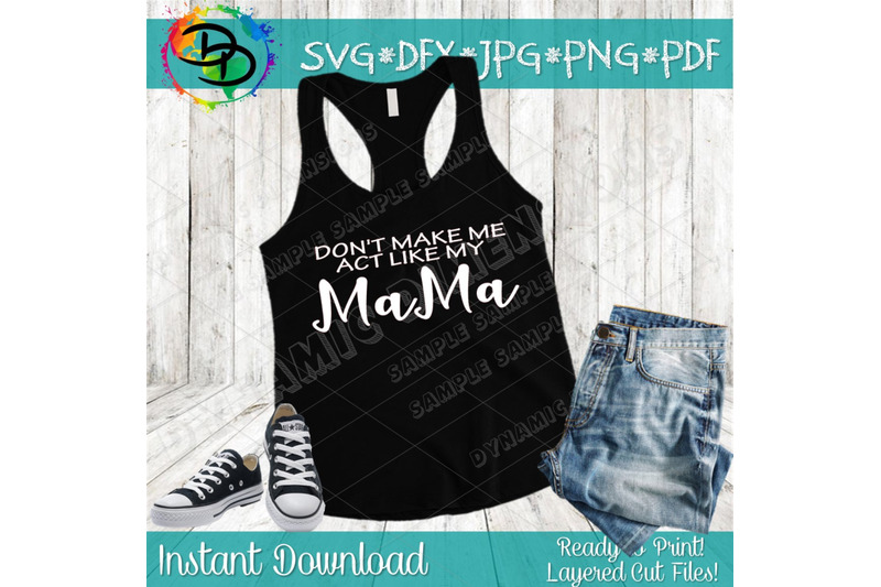 Dont Make Me Act Like My Mama Svg Mom Svg Mother S Day Svg Mama