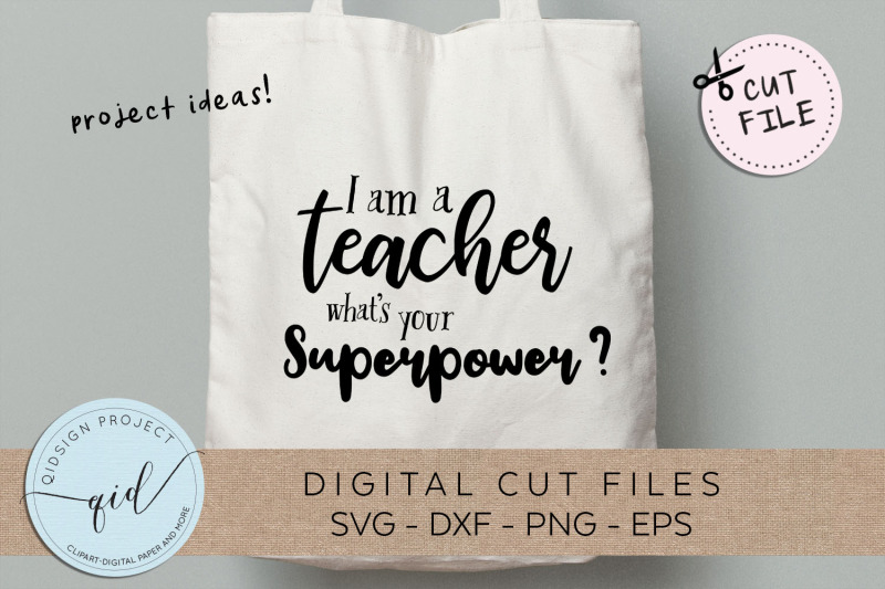 I Am A Teacher What Is Your Superpower Svg Dxf Png Eps By Qidsign