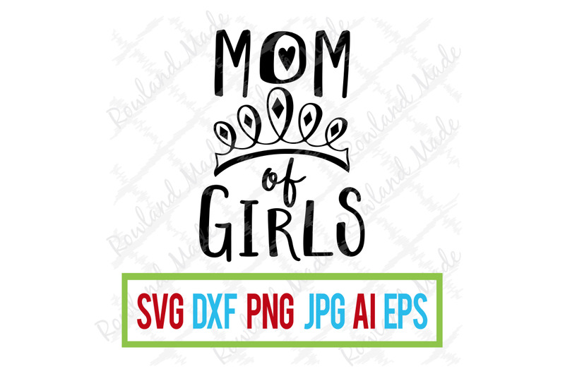 Mom Of Girls Svg Mother S Day Svg By Rowland Made Thehungryjpeg Com