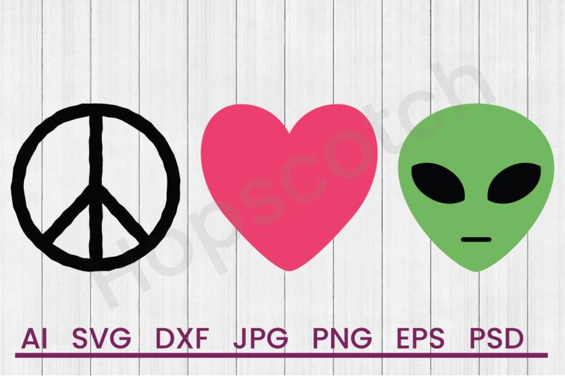 Peace Love Aliens Svg File Dxf File By Hopscotch Designs