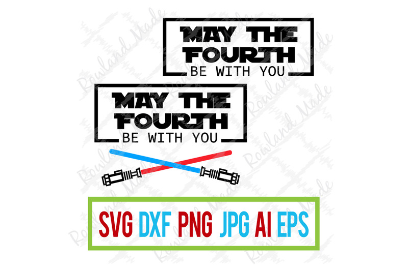 May The Fourth Be With You Svg May The 4th By Rowland Made
