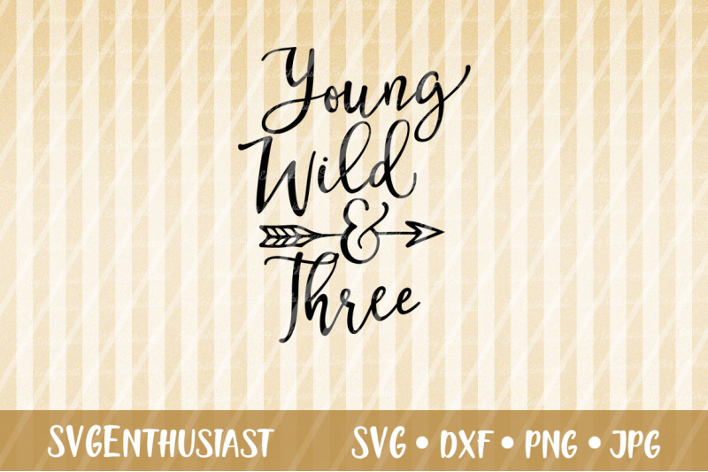 Young Wild And Three Svg Cut File By Svgenthusiast Thehungryjpeg Com